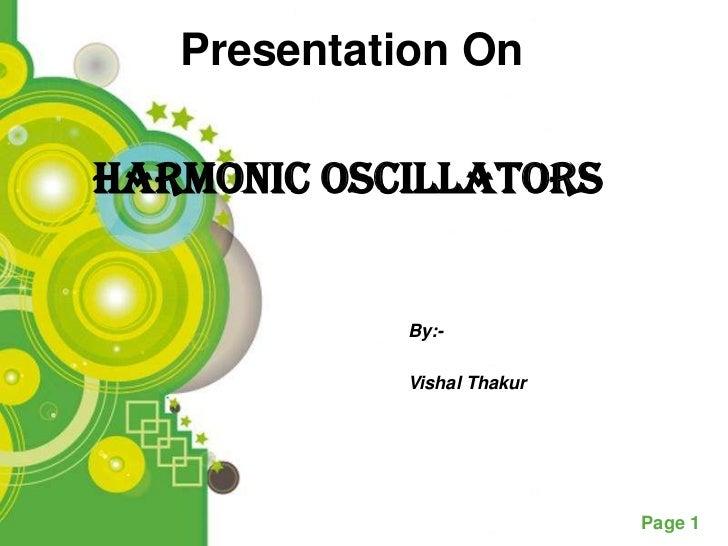 Presentation OnHarmonic Oscillators            By:-            Vishal Thakur                            Page 1