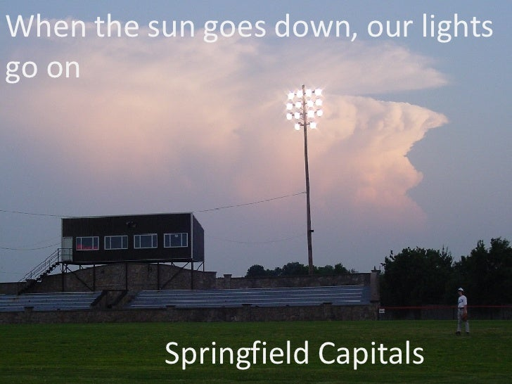When the sun goes down, our lights go on Springfield Capitals