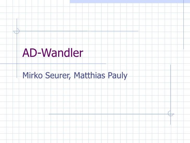 AD-Wandler Mirko Seurer, Matthias Pauly