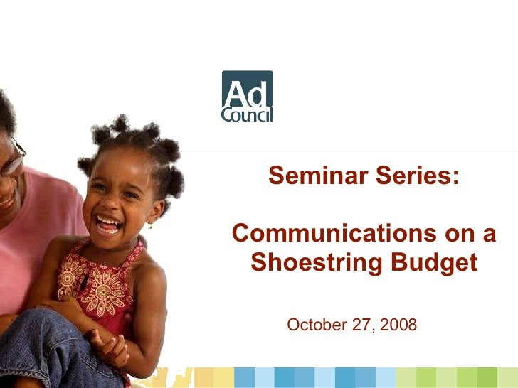 Seminar Series: Communications on a Shoestring Budget October 27, 2008