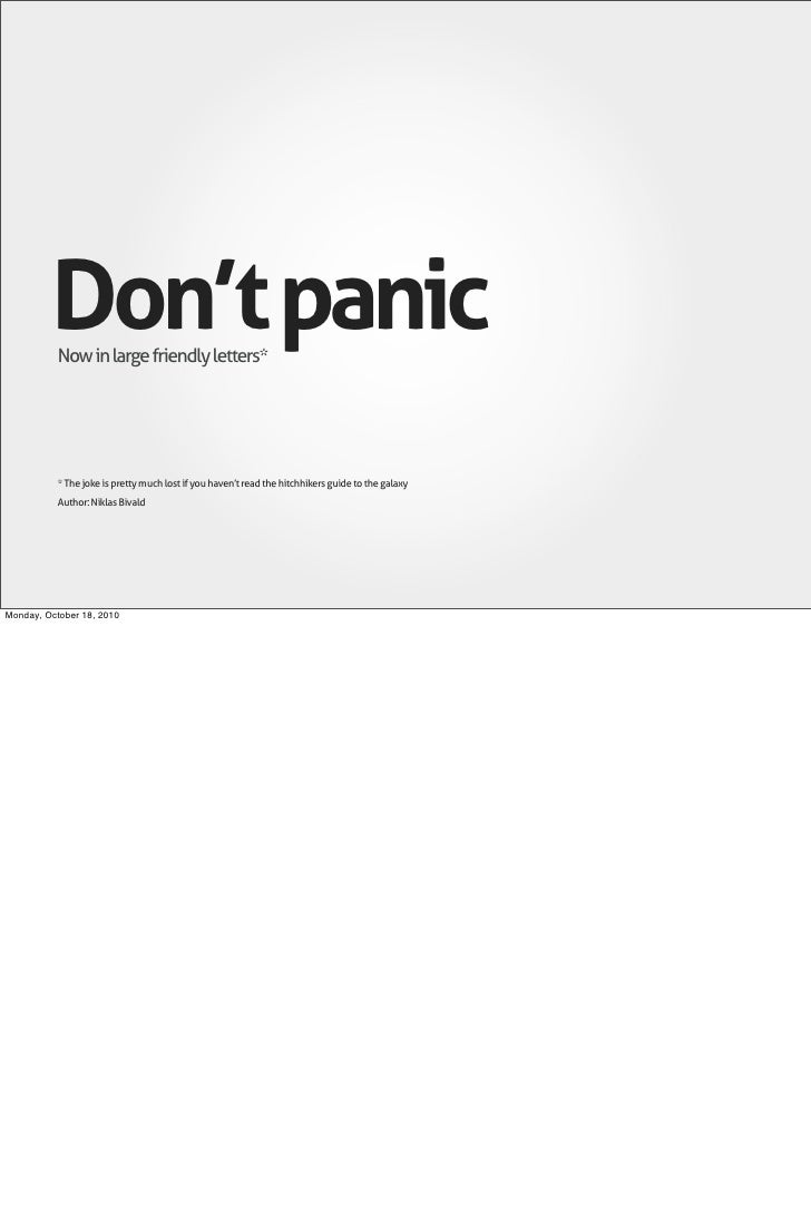 Don't panic            Now in large friendly letters*                * The joke is pretty much lost if you haven't read th...