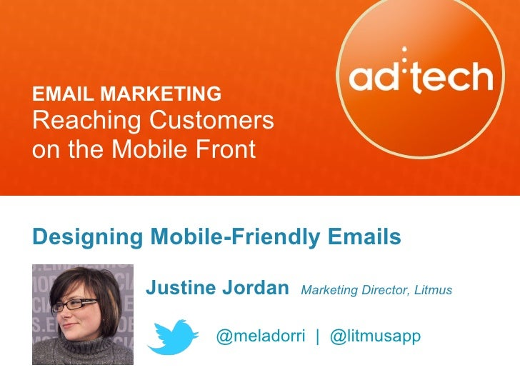 EMAIL MARKETING Reaching Customers  on the Mobile Front Designing Mobile-Friendly Emails Justine Jordan  Marketing Directo...