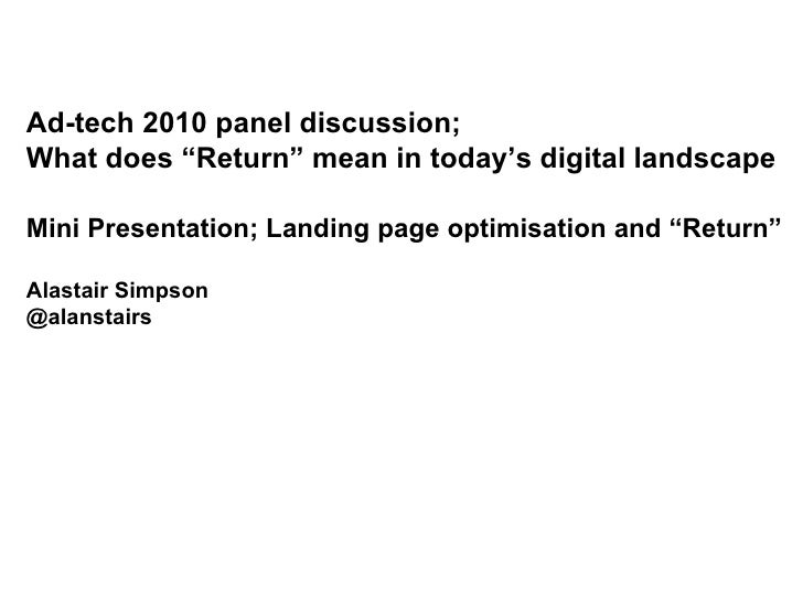 "Ad-tech 2010 panel discussion;  What does ""Return"" mean in today's digital landscape Mini Presentation; Landing page optim..."