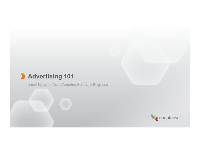 Advertising 101Josef Nguyen, North America Solutions Engineer