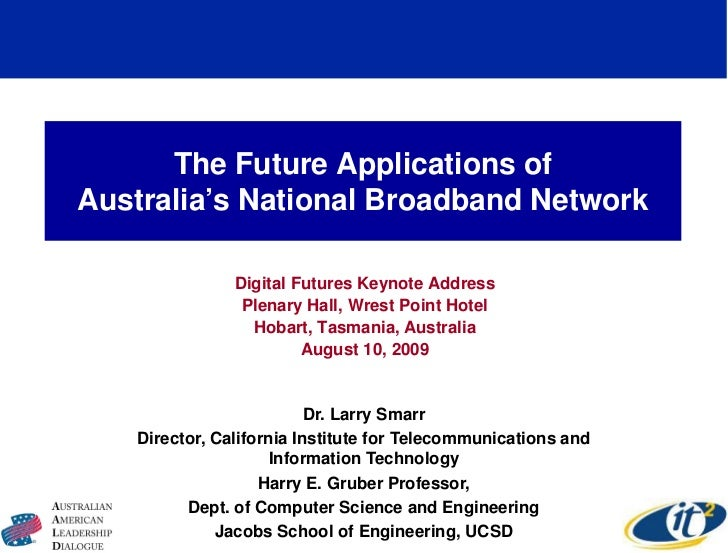 The Future Applications of Australia's National Broadband Network                 Digital Futures Keynote Address         ...
