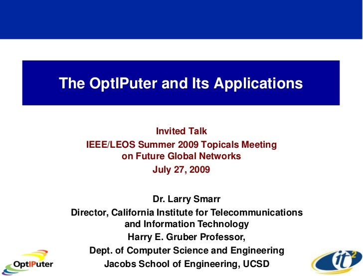 The OptIPuter and Its Applications                     Invited Talk     IEEE/LEOS Summer 2009 Topicals Meeting            ...