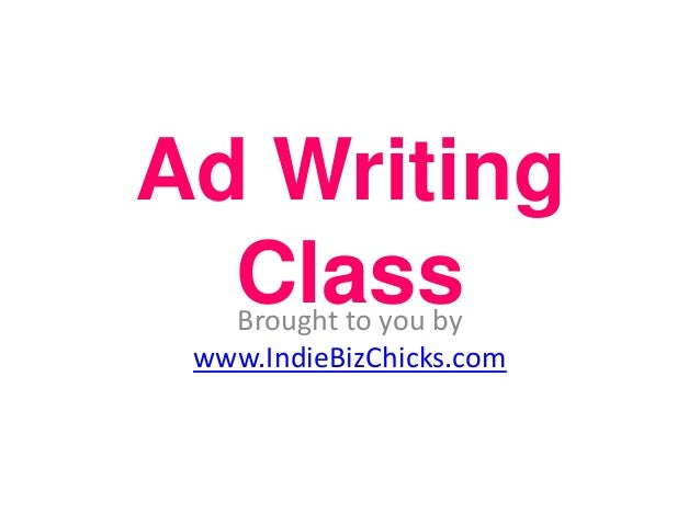 Ad WritingClassBrought to you bywww.IndieBizChicks.com