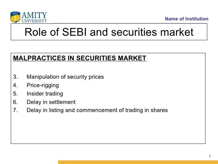 Role of SEBI and securities market <ul><li>MALPRACTICES IN SECURITIES MARKET </li></ul><ul><li>Manipulation of security pr...