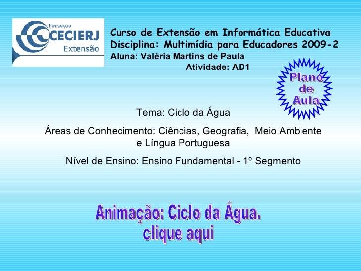 Curso de Extensão em Informática Educativa Disciplina: Multimídia para Educadores 2009-2 Aluna: Valéria Martins de Paula A...