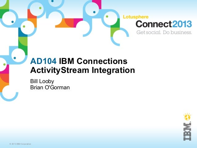 AD104 - IBM Connections ActivityStream Integration - IBM Connect 2013