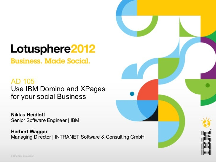 Lotusphere 2012: AD105 - Use IBM Domino and Xpages for your social business
