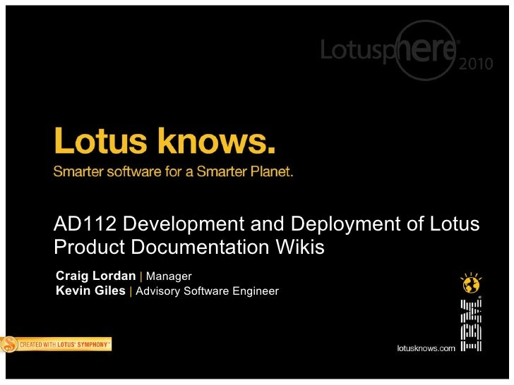 AD112 Development and Deployment of Lotus Product Documentation Wikis Craig Lordan | Manager Kevin Giles | Advisory Softwa...