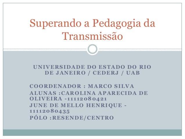 UNIVERSIDADE DO ESTADO DO RIO DE JANEIRO / CEDERJ / UAB COORDENADOR : MARCO SILVA ALUNAS :CAROLINA APARECIDA DE OLIVEIRA -...
