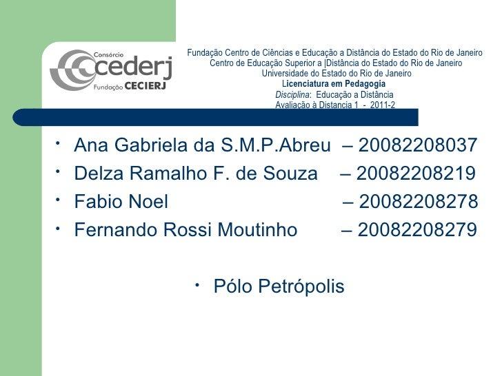 <ul><li>Ana Gabriela da S.M.P.Abreu  – 20082208037 </li></ul><ul><li>Delza Ramalho F. de Souza  – 20082208219 </li></ul><u...