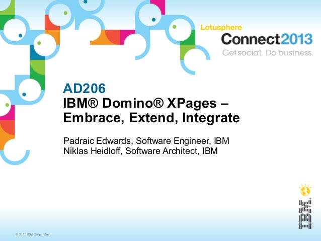 AD206                         IBM® Domino® XPages –                         Embrace, Extend, Integrate                    ...