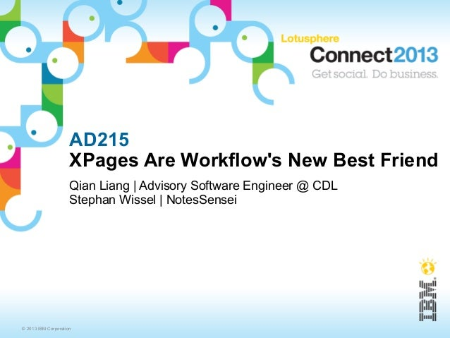 AD215                     XPages Are Workflows New Best Friend                     Qian Liang | Advisory Software Engineer...