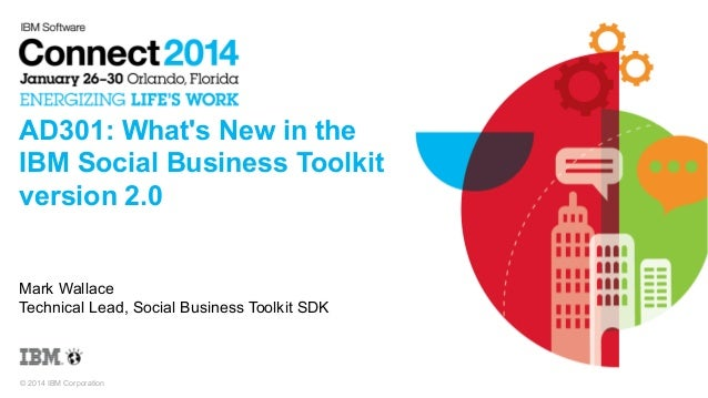IBM Connect 2014 - AD301: What's New on the IBM Social Business Toolkit Version 2.0