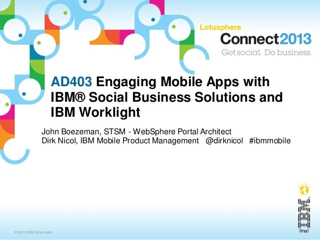 AD403 Engaging Mobile Apps with                    IBM® Social Business Solutions and                    IBM Worklight    ...