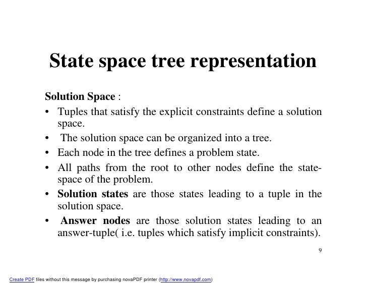 backtracking algorithms [generate & test] [backtracking] most algorithms for solving csps search systematically through the possible assignments of values to variables such algorithms are guaranteed to find a solution, if one exists, or to prove that the problem is insoluble the disadvantage of these algorithms is that they take a very long time to.