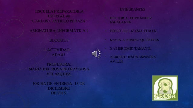 """ESCUELA PREPARATORIA ESTATAL #8 """"CARLOS CASTILLO PERAZA"""" ASIGNATURA: INFORMÁTICA 1 BLOQUE 3 ACTIVIDAD: ADA #3 PROFESORA: M..."""