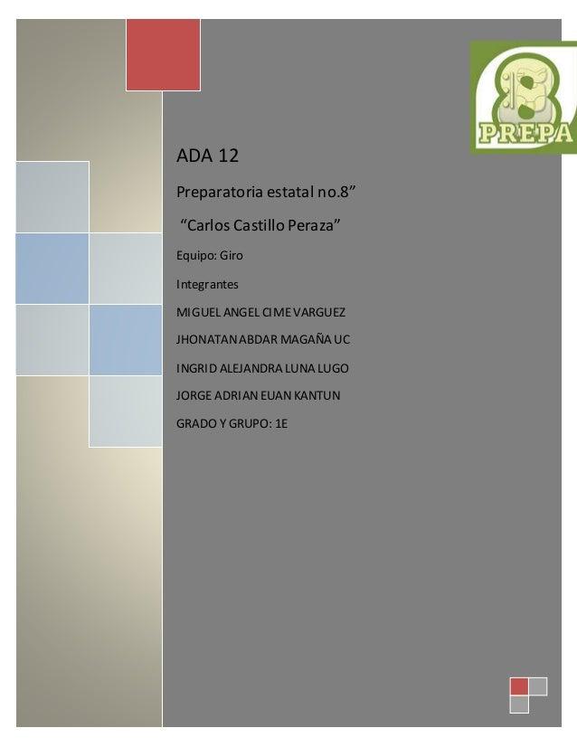 """Ada 11  [Escriba el subtítulo del documento]  ADA 12  Preparatoria estatal no.8""""  """"Carlos Castillo Peraza""""  [Escriba aquí ..."""