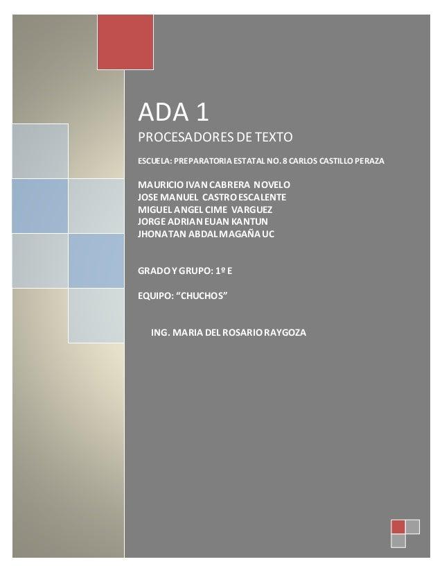 ADA 1  PROCESADORES DE TEXTO  ESCUELA: PREPARATORIA ESTATAL NO. 8 CARLOS CASTILLO PERAZA  MAURICIO IVAN CABRERA NOVELO  JO...