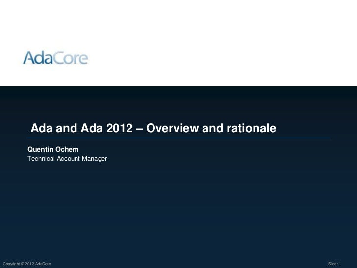 Ada and Ada 2012 – Overview and rationale            Quentin Ochem            Technical Account ManagerCopyright © 2012 Ad...