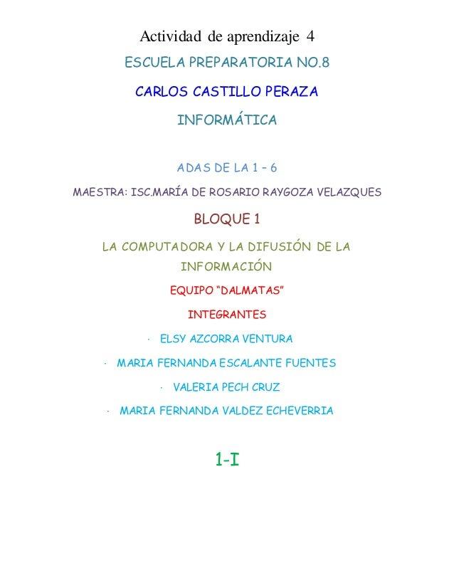 Actividad de aprendizaje 4  ESCUELA PREPARATORIA NO.8  CARLOS CASTILLO PERAZA  INFORMÁTICA  ADAS DE LA 1 – 6  MAESTRA: ISC...