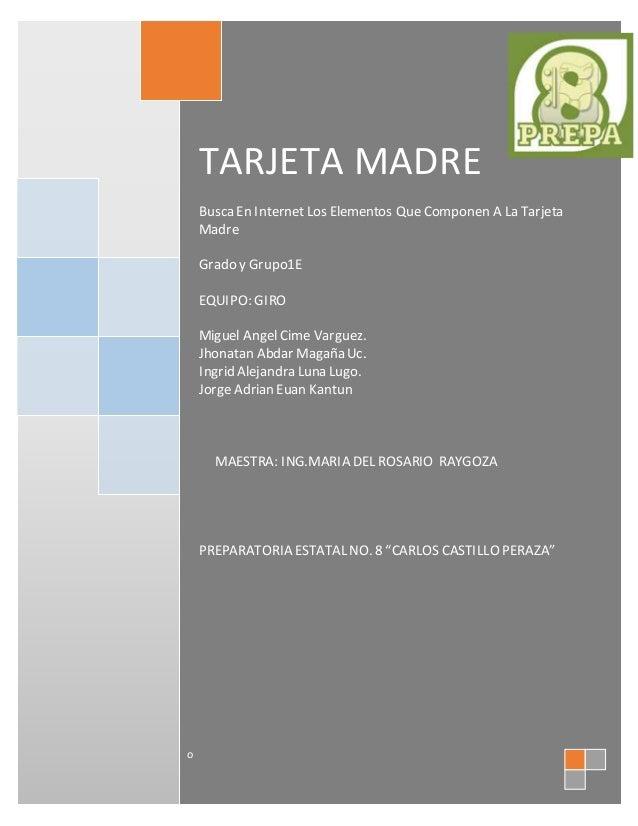 TARJETA MADRE  Busca En Internet Los Elementos Que Componen A La Tarjeta  Madre  Grado y Grupo1E  EQUIPO: GIRO  Miguel Ang...