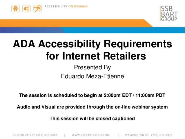 ADA Accessibility Requirements for Internet Retailers Presented By Eduardo Meza-Etienne The session is scheduled to begin ...