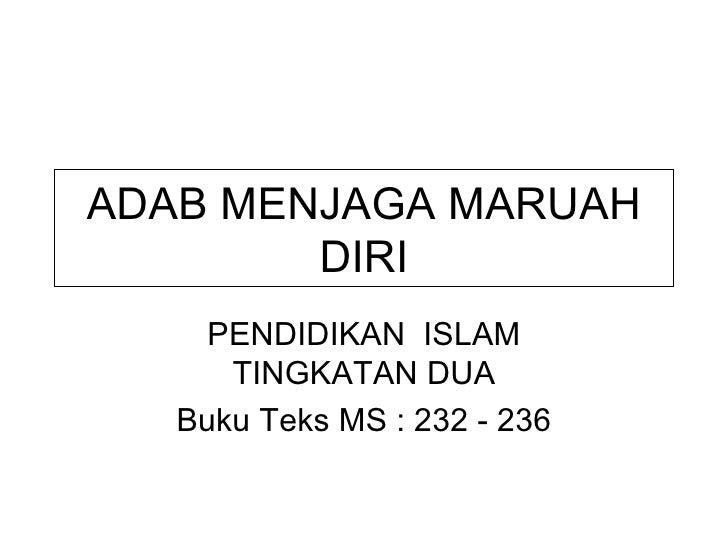 ADAB MENJAGA MARUAH DIRI PENDIDIKAN  ISLAM TINGKATAN DUA Buku Teks MS : 232 - 236