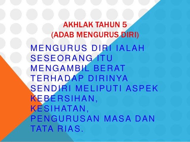 AKHLAK TAHUN 5    (ADAB MENGURUS DIRI)MENGURUS DIRI IALAHSESEORANG ITUM E N G A M B I L B E R ATT E R H A D A P D I R I N ...