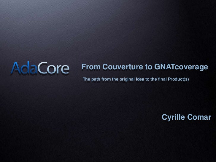 From Couverture to GNATcoverage<br />The path from the original Idea to the final Product(s)<br />CyrilleComar<br />