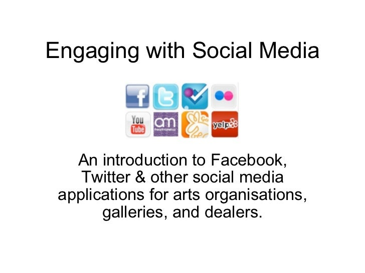 Engaging with Social Media An introduction to Facebook, Twitter & other social media applications for arts organisations, ...