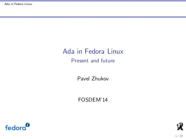 Ada in Fedora Linux  Ada in Fedora Linux Present and future Pavel Zhukov  FOSDEM'14  1 / 28