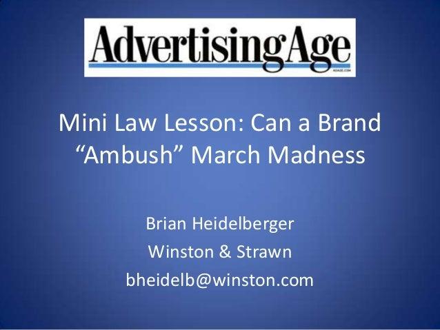 "Mini Law Lesson: Can a Brand ""Ambush"" March Madness       Brian Heidelberger       Winston & Strawn     bheidelb@winston.com"