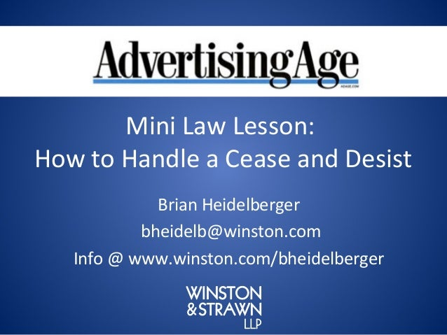 Mini Law Lesson:How to Handle a Cease and Desist             Brian Heidelberger           bheidelb@winston.com   Info @ ww...