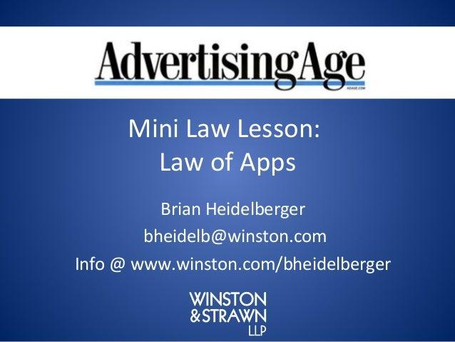 Mini Law Lesson:        Law of Apps          Brian Heidelberger        bheidelb@winston.comInfo @ www.winston.com/bheidelb...