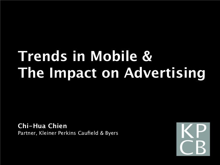 Trends in Mobile &The Impact on AdvertisingChi-Hua ChienPartner, Kleiner Perkins Caufield & Byers