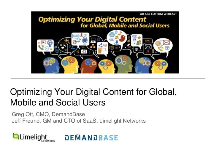 Optimizing Your Digital Content for Global,Mobile and Social UsersGreg Ott, CMO, DemandBaseJeff Freund, GM and CTO of SaaS...
