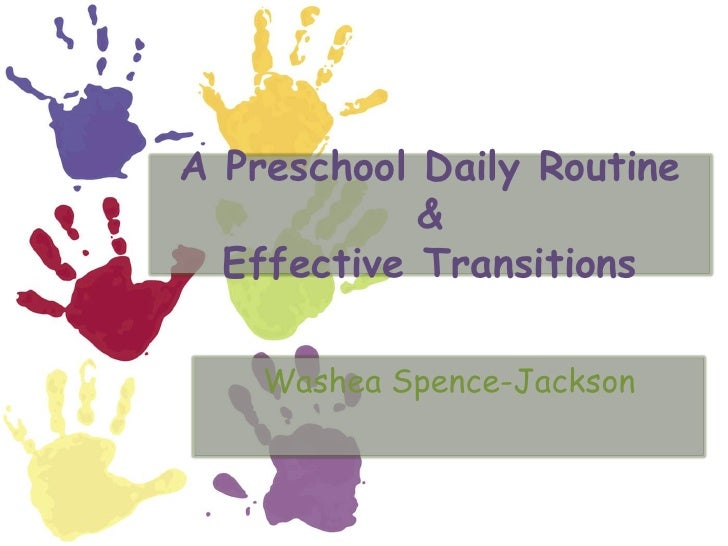 A Preschool Daily Routine &Effective Transitions<br />By: WasheaSpence-Jackson<br />