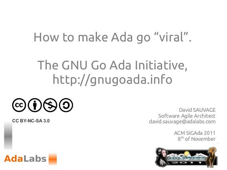 """How to make Ada go """"viral"""".          The GNU Go Ada Initiative,            http://gnugoada.info                           ..."""