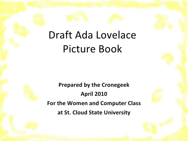 Ada Lovelace Picture Book Prepared by the Cronegeek - April 2010 For the Women and Computer Class at St. Cloud State Unive...