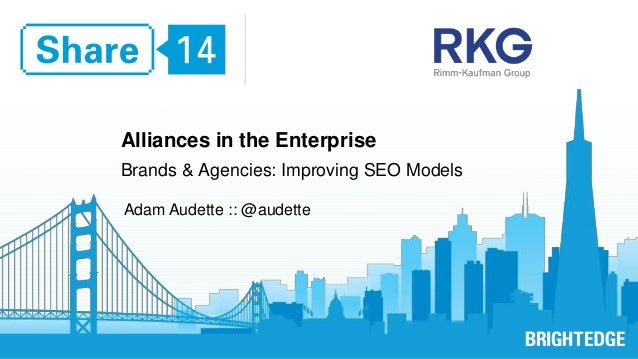 Alliances in the Enterprise  Brands & Agencies: Improving SEO Models  Adam Audette :: @audette