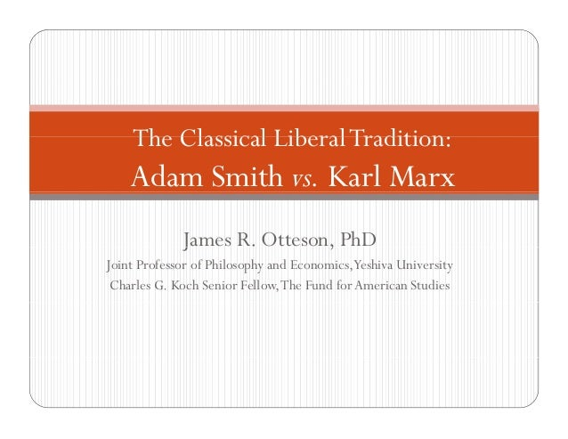 The Classical Liberal Tradition Tradition:  Adam Smith vs. Karl Marx J James R. Otteson, PhD , Joint Professor of Philosop...