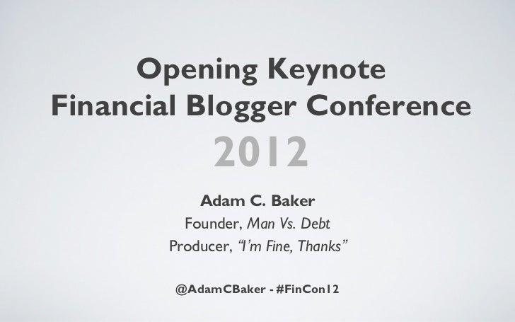 Opening KeynoteFinancial Blogger Conference             2012           Adam C. Baker         Founder, Man Vs. Debt       P...