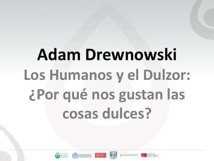 Adam DrewnowskiLos Humanos y el Dulzor:¿Porquénosgustanlascosasdulces?<br />