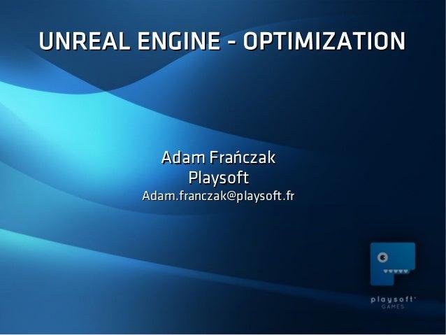 UNREAL ENGINE - OPTIMIZATIONUNREAL ENGINE - OPTIMIZATION Adam FrańczakAdam Frańczak PlaysoftPlaysoft Adam.franczak@playsof...