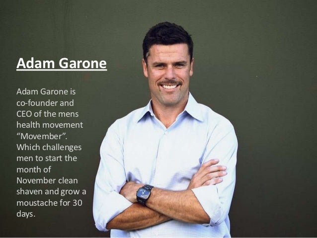 "Adam GaroneAdam Garone isco-founder andCEO of the menshealth movement""Movember"".Which challengesmen to start theAdam Garon..."