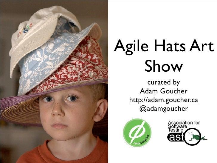 Agile Hats Art     Show          curated by      Adam Goucher   http://adam.goucher.ca      @adamgoucher